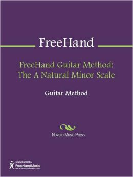 FreeHand Guitar Method: The A Natural Minor Scale