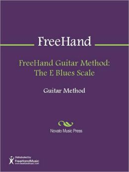 FreeHand Guitar Method: The E Blues Scale
