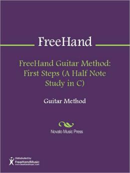 FreeHand Guitar Method: First Steps (A Half Note Study in C)