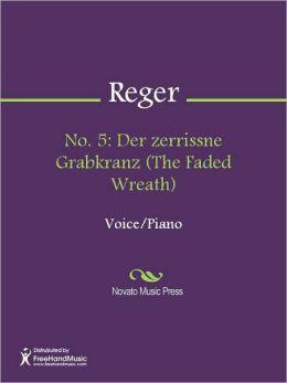 No. 5: Der zerrissne Grabkranz (The Faded Wreath)