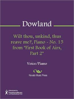 Wilt thou, unkind, thus reave me?, Piano - No. 15 from