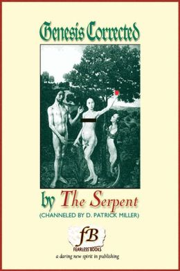 Genesis Corrected by The Serpent: Channeled by D. Patrick Miller