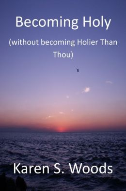 Becoming Holy (without becoming Holier-than-Thou)
