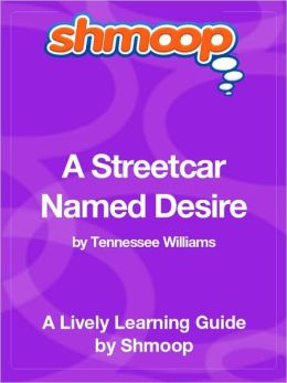 A Streetcar Named Desire - Shmoop Learning Guide