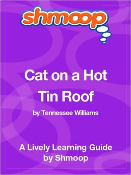 Cat on a Hot Tin Roof - Shmoop Learning Guide