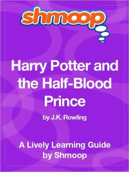 Harry Potter and the Half-Blood Prince - Shmoop Learning Guide