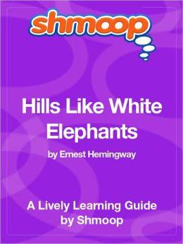 Hills Like White Elephants - Shmoop Learning Guide
