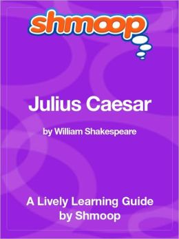 Julius Caesar - Shmoop Learning Guide