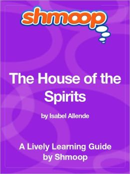 The House of the Spirits - Shmoop Learning Guide