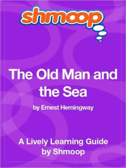 The Old Man and the Sea - Shmoop Learning Guide