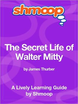The Secret Life of Walter Mitty - Shmoop Learning Guide