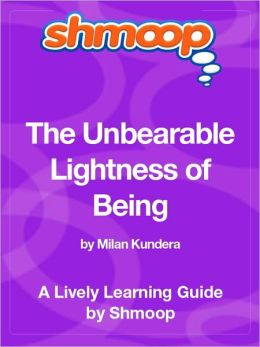The Unbearable Lightness of Being - Shmoop Learning Guide