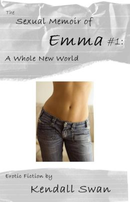 The Sexual Memoir of Emma: A Whole New World
