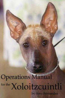 Operations Manual for the Xoloitzcuintli (2012 Edition)