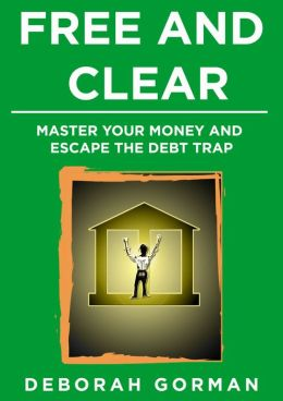 Free and Clear: Break the Debt Habit and Gain Financial Liberation