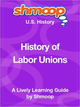 History of Labor Unions - Shmoop US History Guide