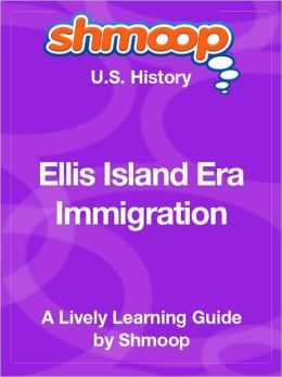 Ellis Island Era Immigration - Shmoop US History Guide