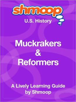 Muckrakers and Reformers - Shmoop US History Guide