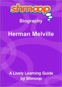 Herman Melville - Shmoop Biography