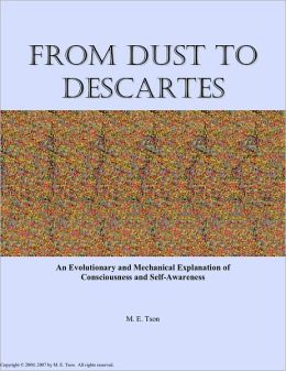 From Dust to Descartes: An Evolutionary and Mechanical Explanation of Consciousness and Self-Awareness