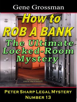How to Rob a Bank: Peter Sharp Legal Mystery #13