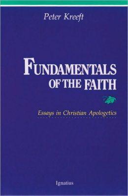 Fundamentals of the Faith: Essays in Christian Apologetics