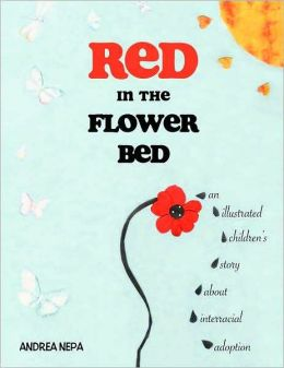 Red in the Flower Bed: An Illustrated Children's Story About Interracial Adoption