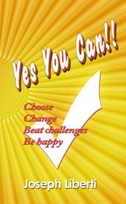 Yes You Can: Choose, Change, Beat Challenges, Be Happy