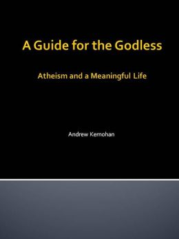 A Guide for the Godless: Atheism and a Meaningful Life