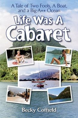 Life Was A Cabaret: A Tale of Two Fools, A Boat, and a Big-A** Ocean