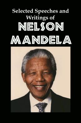 Selected Speeches and Writings of Nelson Mandela: The End of Apartheid in South Africa