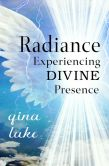 Book Cover Image. Title: Radiance:  Experiencing Divine Presence, Author: Gina Lake