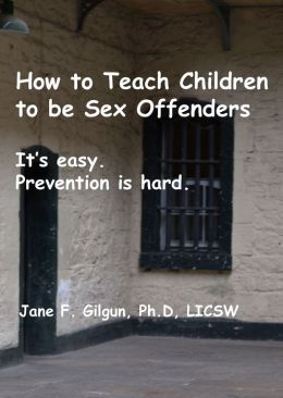 How to Teach Children to be Sex Offenders