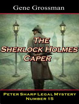 The Sherlock Holmes Caper: Peter Sharp Legal Mystery #15