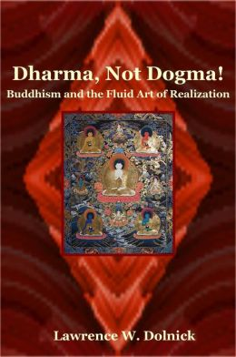 Dharma, Not Dogma! Buddhism and the Fluid Art of Realization