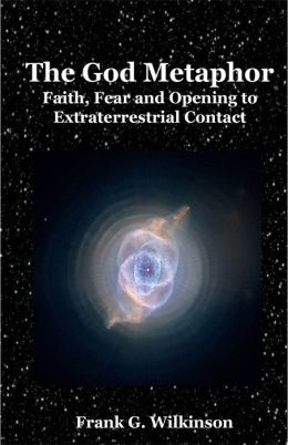 The God Metaphor: Faith, Fear and Opening to Extraterrestrial Contact