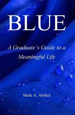 BLUE: A Graduate's Guide to a Meaningful Life
