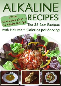 Alkaline Recipes: The 33 Best Recipes with Pictures & Calories