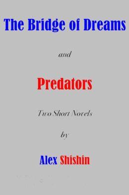 The Bridge of Dreams and Predators: Two Short Novels