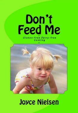 Don't Feed Me: Gluten-Free, Dairy-Free Cooking
