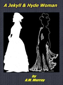 A Jekyll & Hyde Woman.
