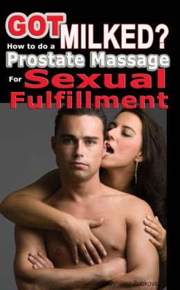 Got Milked? How to do a Prostate Massage (Milking) for Sexual Fulfillment