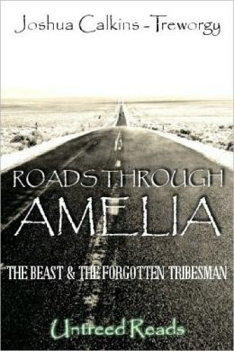 Roads Through Amelia: The Beast And The Forgotten Tribesman (Book 1)