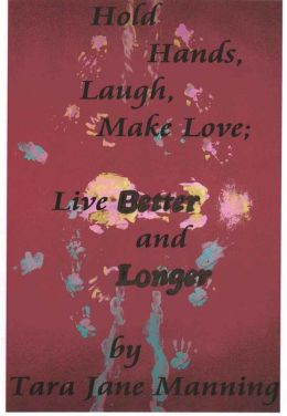 Hold Hands, Laugh, Make Love; Live BETTER and LONGER