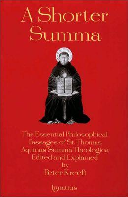 Shorter Summa: The Most Essential Philosophical Passages of St. Thomas Aquinas' Summa Theologica