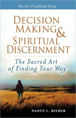 Decision Making & Spiritual Discernment: The Sacred Art of Finding Your Way
