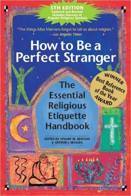 How to Be a Perfect Stranger: The Essential Religious Etiquette Handbook