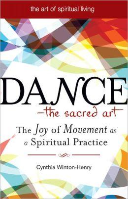 Dance - The Sacred Art: The Joy of Movement as a Spiritual Practice
