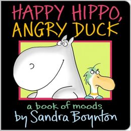 Happy Hippo, Angry Duck: A Book of Moods