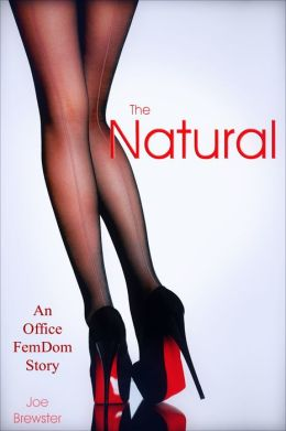 The Natural: An Office FemDom Story